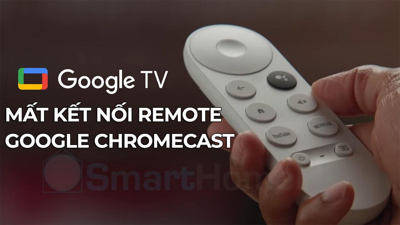 Cách sửa lỗi remote mất kết nối cho Google Chromecast TV